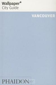 Wallpaper City Guide Vancouver 2014