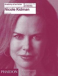 Nicole Kidman: Anatomy of an Actor