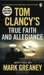 Greaney*Tom Clancy's True Faith and Allegiance