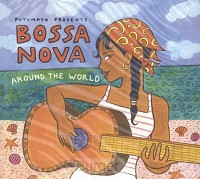 PUTUMAYO PRESENTS: BOSSA NOVA AROUND THE WORLD