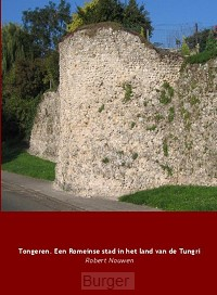 Tongeren. Een Romeinse stad in het land van de Tungri