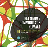 Het nieuwe communicatieklimaat: 20 trends in communicatie