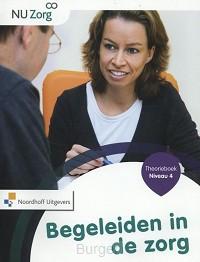 NU Zorg Niveau 4 - Begeleiden in de zorg. Theorieboek