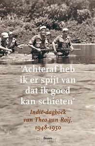 'Achteraf heb ik er spijt van dat ik goed kan schieten'- Indië-dagboek van Theo van Roij, 1948-1950