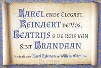 Karel en de Elegast ; Reinaert de Vos ; De reis van Sint Brandaan ; Beatrijs