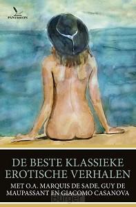 De beste klassieke erotische verhalen - o.a. van Marquis de Sade, Guy de Maupassant en Giacomo Casanova