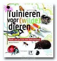 Tuinieren voor [wilde] dieren - natuurgids diervriendelijk tuinieren