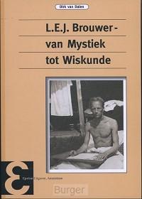 L.E.J. Brouwer.Van Mystiek tot Wiskunde