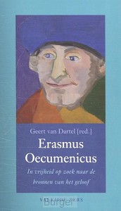 Erasmus Oecumenicus. In vrijheid op zoek naar de bronnen van het geloof
