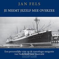 Je neemt jezelf mee overzee -   Een persoonlijke visie op de naoorlogse emigratie van Nederland naar Australië