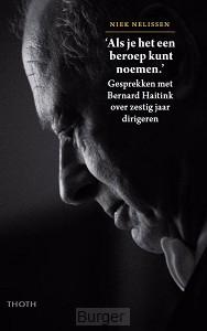 'Als je het een beroep kunt noemen' - Gesprekken met Bernard Haitink over 60 jaar dirigeren
