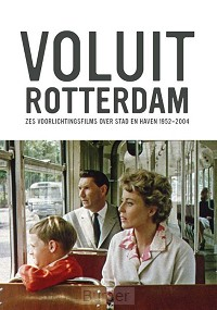 VOLUIT ROTTERDAM  zes voorlichtingsfilms over stad en haven 1952-2004