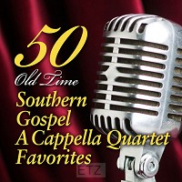 50 OLD TIME SOUTHERN GOSPEL A CAPPELLA .