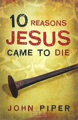 10 REASONS JESUS CAME TO DIE (SET 25 EX)