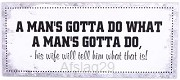 A Man's gotta do...