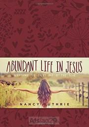 Abundant Life in Jesus: Devotions for Ev