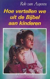 Hoe vertellen wij uit bijbel aan kindere