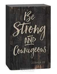 Be strong and courageous - Joshua 1:9