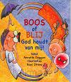 BOOS OF BLIJ GOD IS ER BIJ