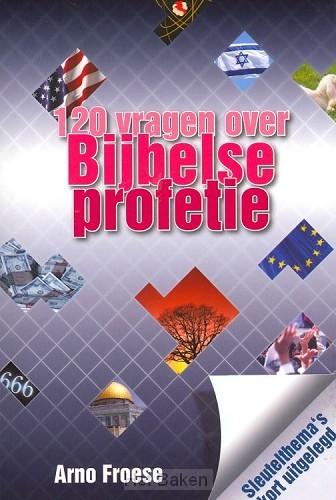 120 VRAGEN OVER BIJBELSE PROFETIE