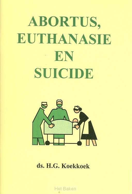 ABORTUS EUTHANASIE EN SUICIDE