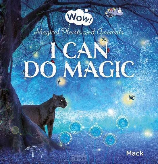 Wow! I Can Do Magic. Magical Plants and Animals