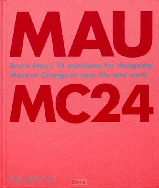 Mau: MC24, Bruce Mau's 24 Principles for Designing Massive Change in your Life and Work