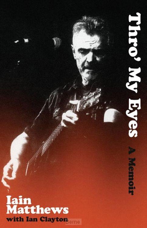Iain Matthews  Thro' my eyes/a memoir