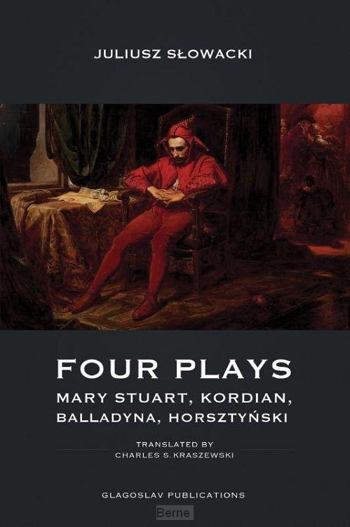 Four Plays - Mary Stuart, Kordian, Balladyna, Horszty?ski