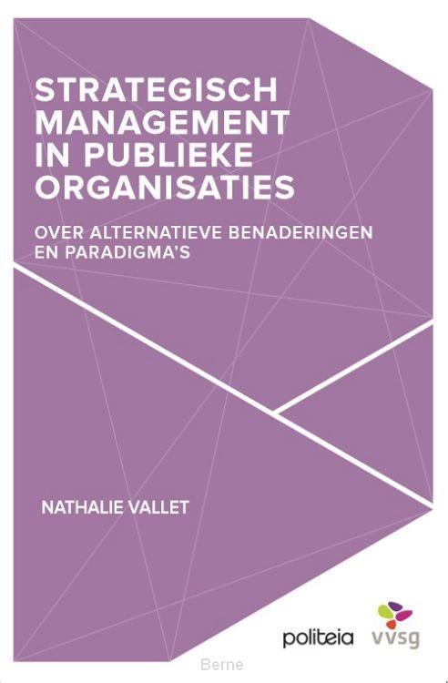 Strategisch management in publieke organisaties.