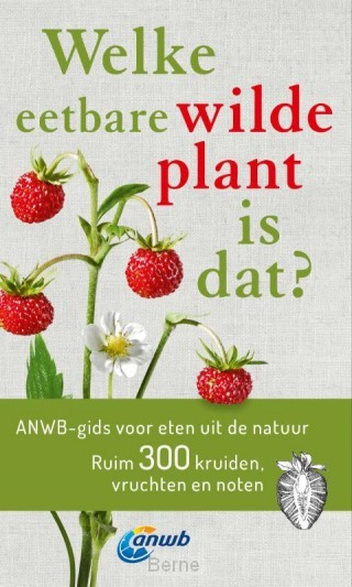 Welke eetbare wilde plant is dat? ANWB gids voor eten uit de natuur