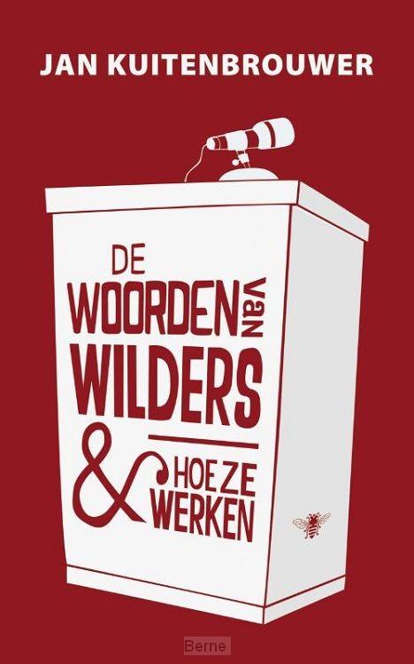De woorden van Wilders en hoe ze werken