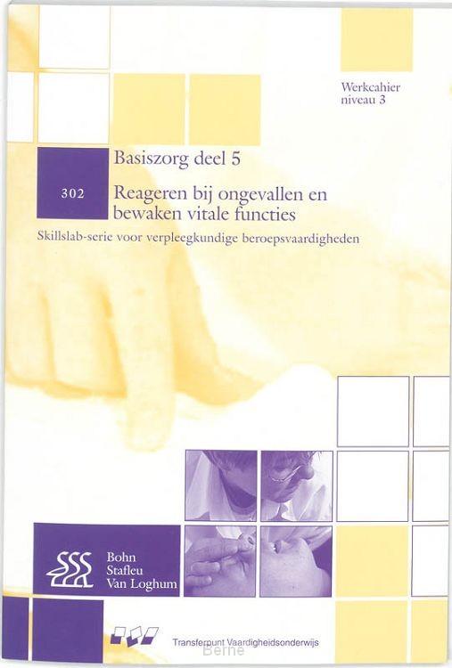 5 302 Reageren bij ongevallen en bewaken vitale functies / Basiszorg / Werkcahier