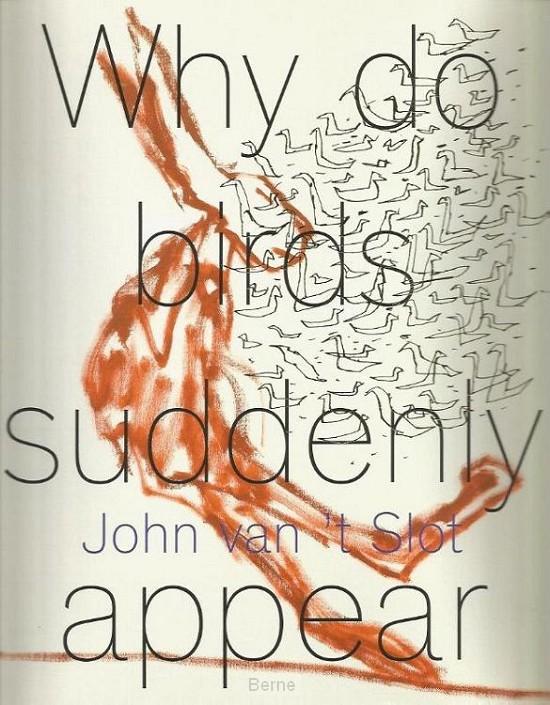 John van 't Slot - Why do birds suddenly appear?