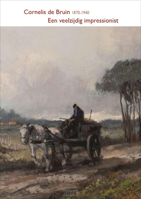 Cornelis de Bruin 1870-1940 - Een veelzijdig impressionist