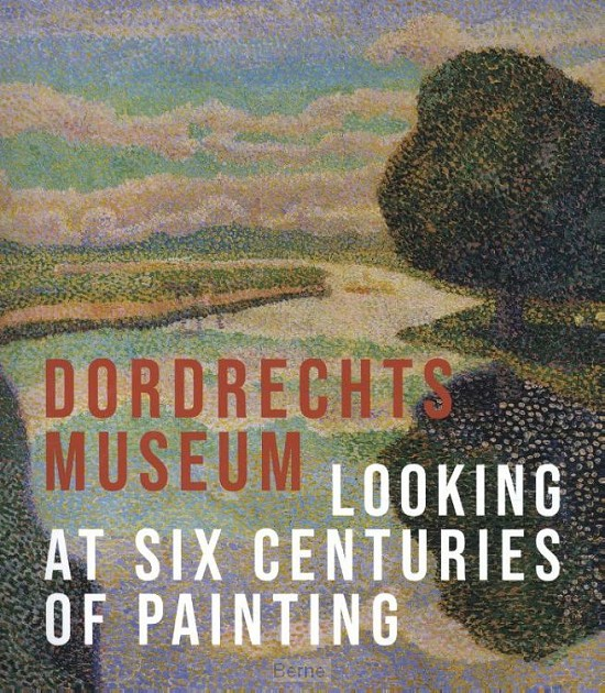 The Dordrecht Museum - Looking at Six Centuries of Painting