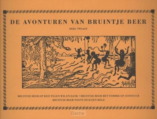 De avonturen van Bruintje Beer / 12 Bruintje Beer op reis tegen wil en dank / Bruintje Beer met Tommie op avontuur / Bruintje Beer toont zich een held