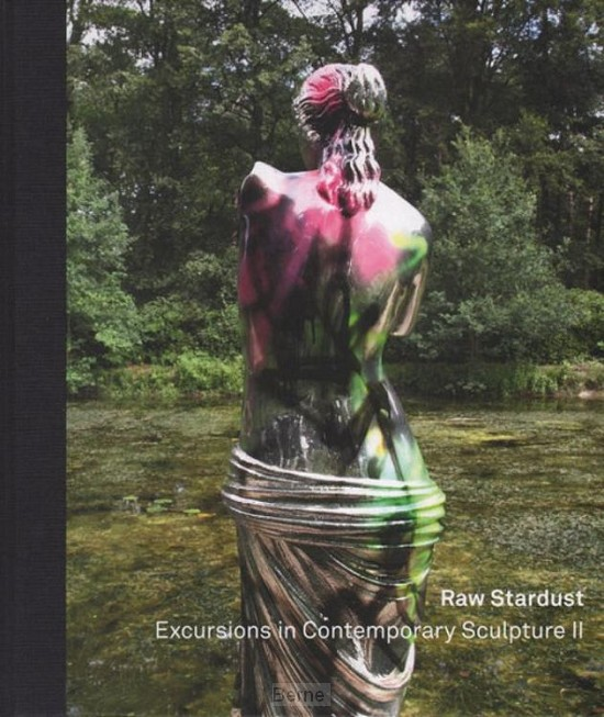 Raw stardust / Excursions in contemporary sculpture II
