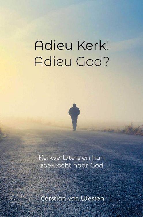 Adieu Kerk! Adieu God?