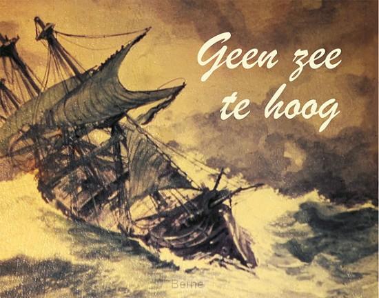 Geen zee te hoog