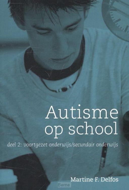 Autisme op school / 2 voortgezet onderwijs / secundair onderwijs