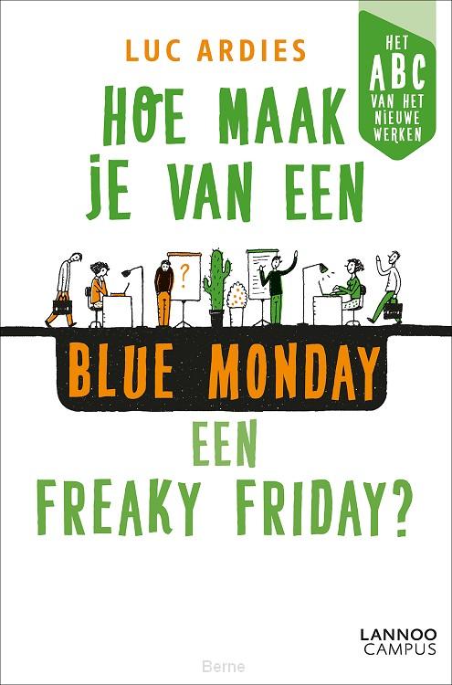 Hoe maak je van een blue Monday een freaky Friday?