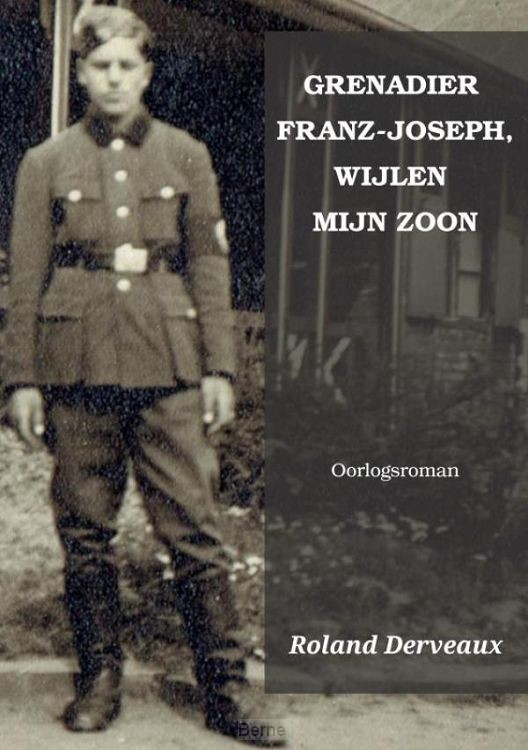GRENADIER FRANZ-JOSEPH, WIJLEN MIJN ZOON