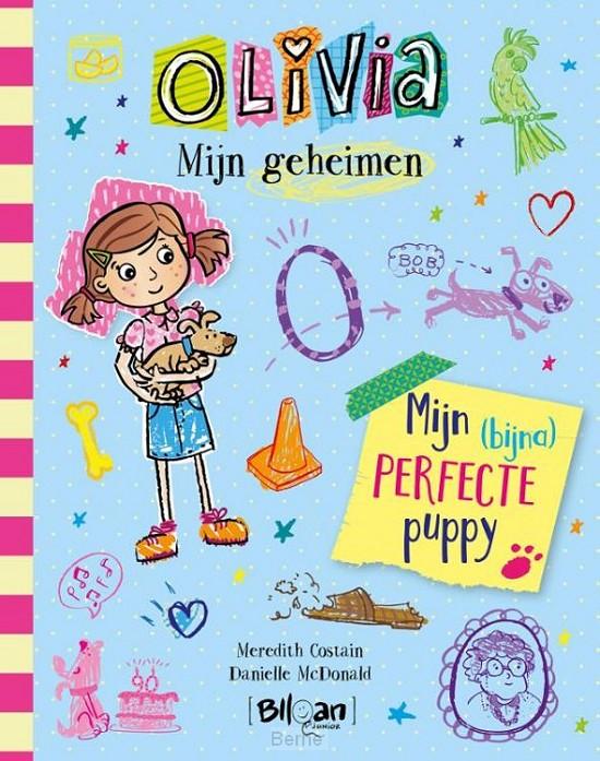 Olivia - Mijn geheimen - Mijn (bijna) perfecte puppy