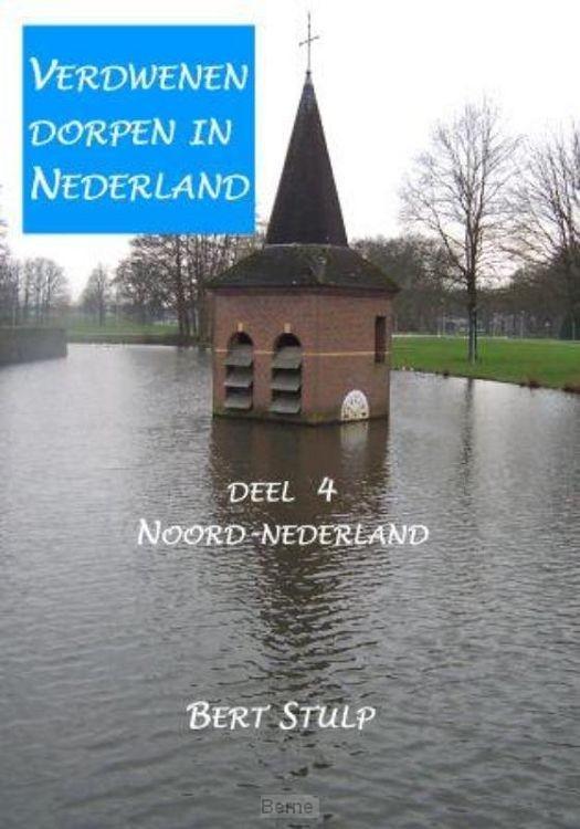 Verdwenen dorpen in Nederland / Deel 4 Noord-Nederland Waddeneilanden, Groningen, Friesland
