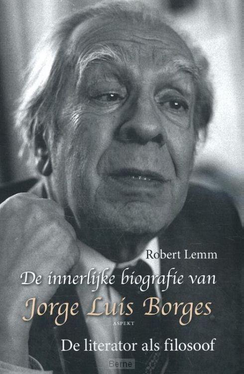 De innerlijke biografie van Jorge Luis Borges