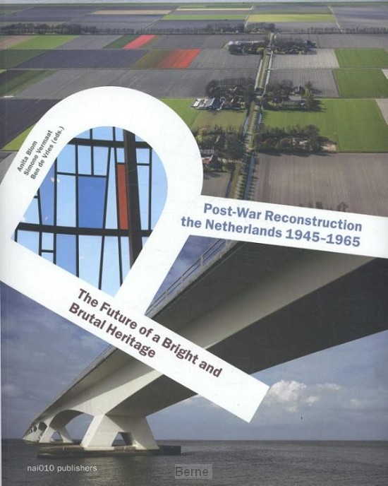 Post-War reconstruction in the Netherlands 1945-1965