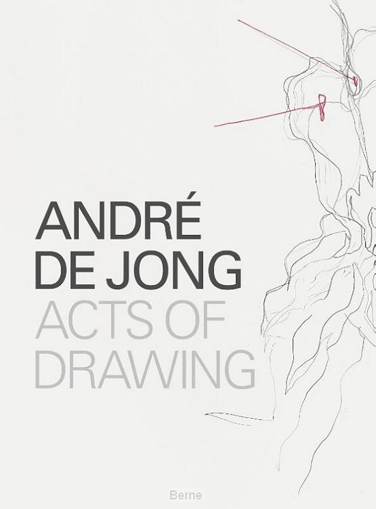 André de Jong Acts of Drawing