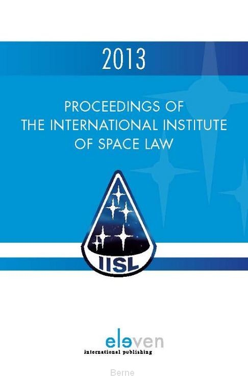 Proceedings of the international institute of space law / 2013