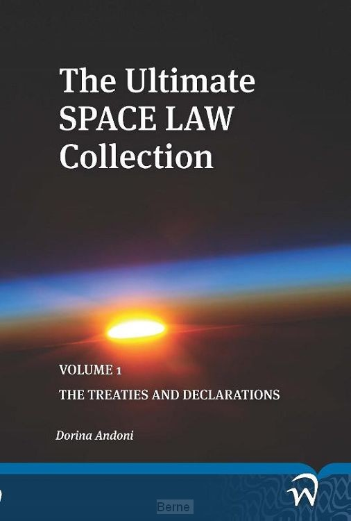 The ultimate space law collection / 1 Treaties and declarations